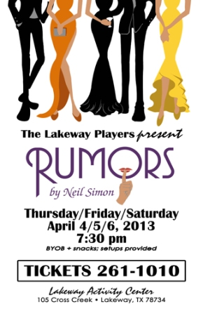 "There will be ""Rumors"" by Neil Simon, at the Lakeway Activity Center on April 4th, 5th, and 6th."