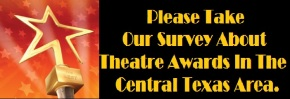 Please Take Our Survey About Theatre Awards In The Central Texas Area