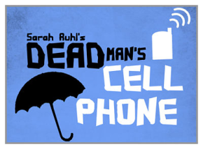 UT AUSTIN  DEPARTMENT OF THEATRE & DANCE  PRESENTS  DEAD MAN'S CELL PHONE