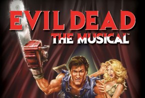 Evil Dead: The Musical; Cult Classic Carries On…  By Laura Jordan