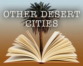 Other Desert Cities, Not A Dry Show! By PearsonKashlak